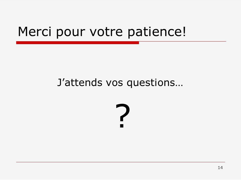 14 Merci pour votre patience! Jattends vos questions… ?