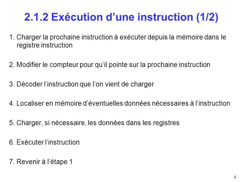 4 2.1.2 Exécution dune instruction (1/2) 1. Charger la prochaine instruction à exécuter depuis la mémoire dans le registre instruction 2. Modifier le