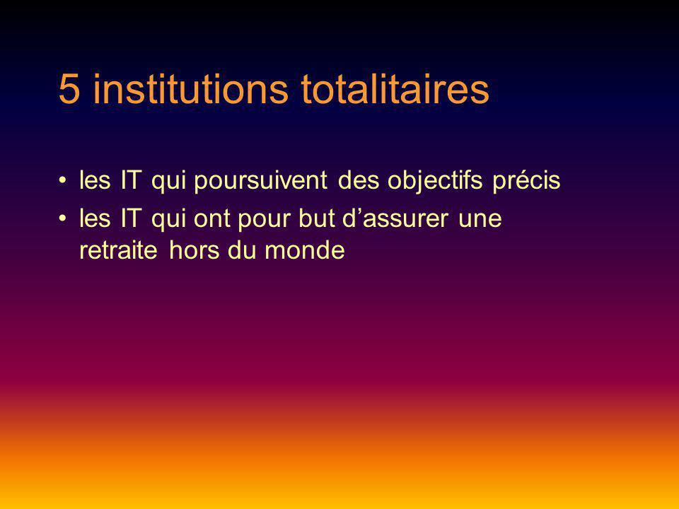 5 institutions totalitaires les IT qui poursuivent des objectifs précis les IT qui ont pour but dassurer une retraite hors du monde