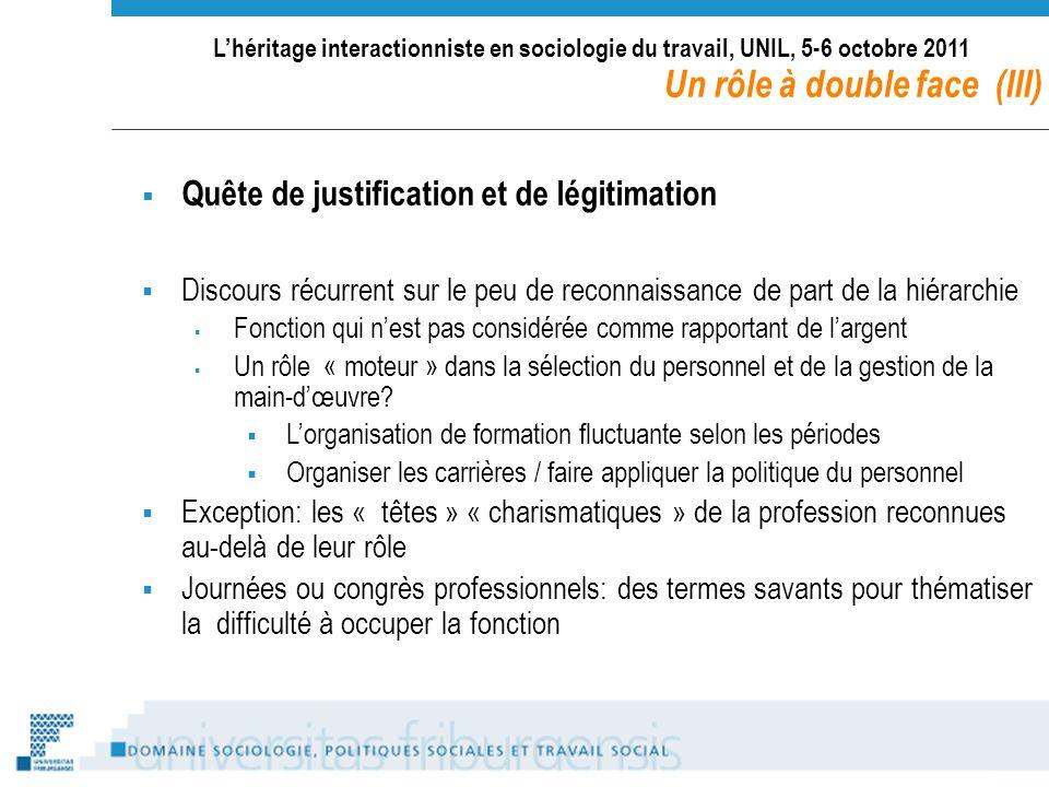 Lhéritage interactionniste en sociologie du travail, UNIL, 5-6 octobre 2011 Un rôle à double face (III) Quête de justification et de légitimation Disc