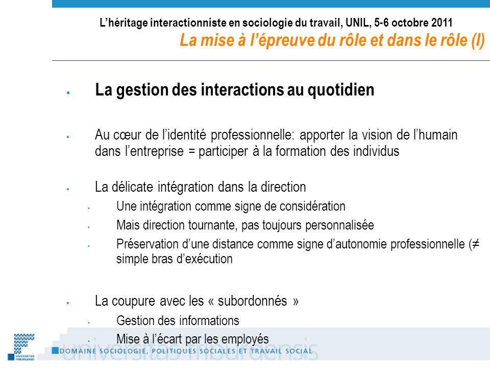 Lhéritage interactionniste en sociologie du travail, UNIL, 5-6 octobre 2011 La mise à lépreuve du rôle et dans le rôle (I) La gestion des interactions