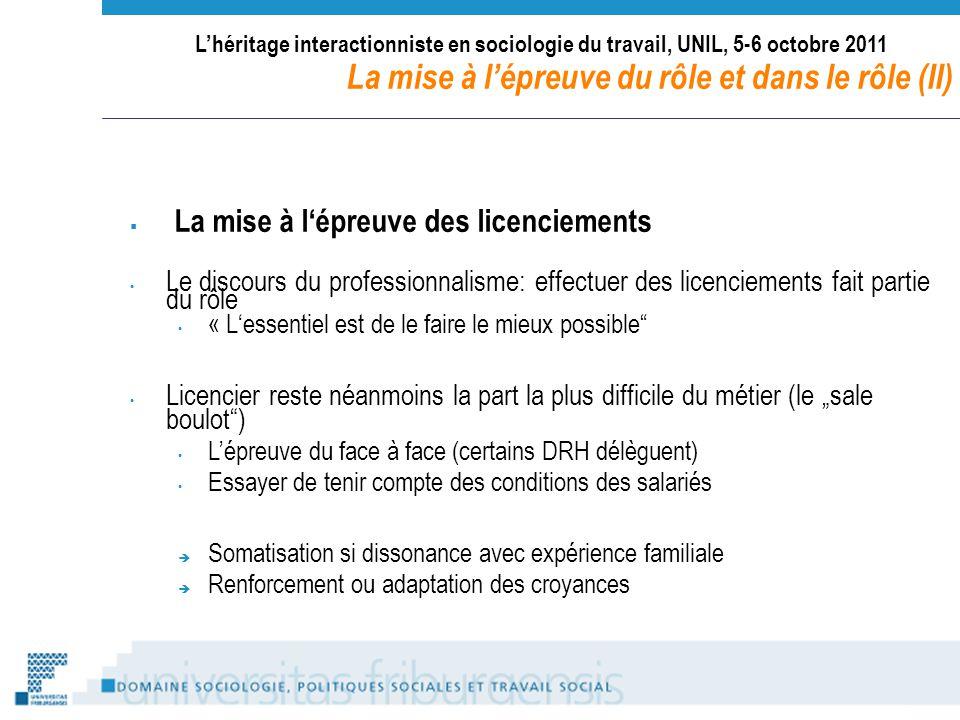 Lhéritage interactionniste en sociologie du travail, UNIL, 5-6 octobre 2011 La mise à lépreuve du rôle et dans le rôle (II) La mise à lépreuve des lic