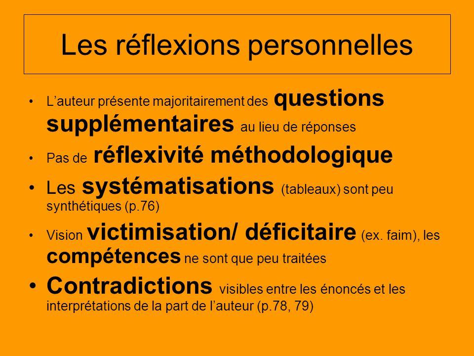 Les réflexions personnelles Lauteur présente majoritairement des questions supplémentaires au lieu de réponses Pas de réflexivité méthodologique Les systématisations (tableaux) sont peu synthétiques (p.76) Vision victimisation/ déficitaire (ex.