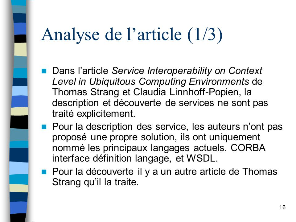 16 Analyse de larticle (1/3) Dans larticle Service Interoperability on Context Level in Ubiquitous Computing Environments de Thomas Strang et Claudia Linnhoff-Popien, la description et découverte de services ne sont pas traité explicitement.