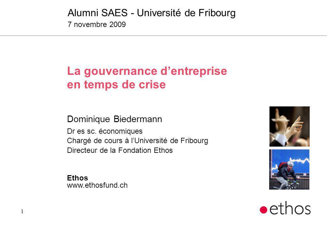1 La gouvernance dentreprise en temps de crise Dominique Biedermann Dr es sc. économiques Chargé de cours à lUniversité de Fribourg Directeur de la Fo