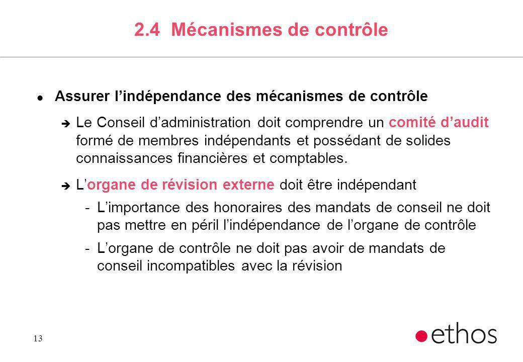 13 2.4 Mécanismes de contrôle l Assurer lindépendance des mécanismes de contrôle è Le Conseil dadministration doit comprendre un comité daudit formé d