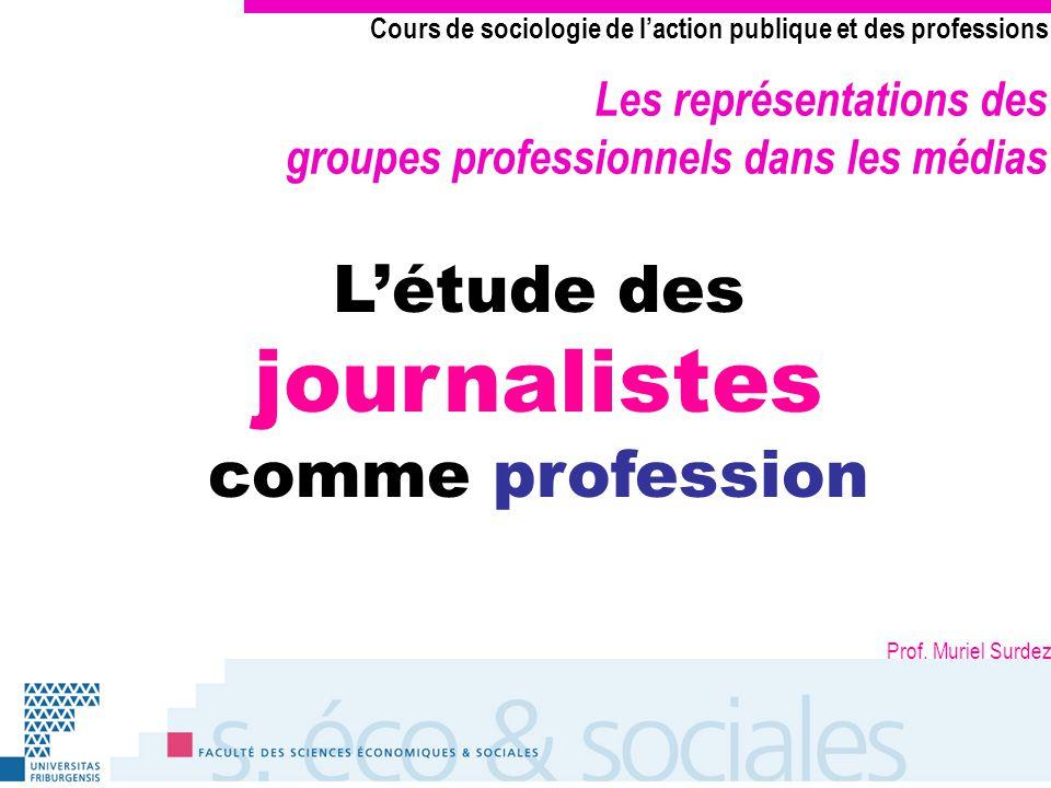 Les représentations des groupes professionnels dans les médias Cours de sociologie de laction publique et des professions Létude des journalistes comme profession Prof.
