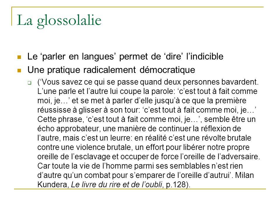 La glossolalie Le parler en langues permet de dire lindicible Une pratique radicalement démocratique (Vous savez ce qui se passe quand deux personnes bavardent.