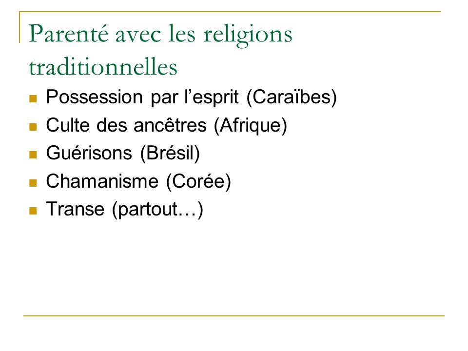 Parenté avec les religions traditionnelles Possession par lesprit (Caraïbes) Culte des ancêtres (Afrique) Guérisons (Brésil) Chamanisme (Corée) Transe