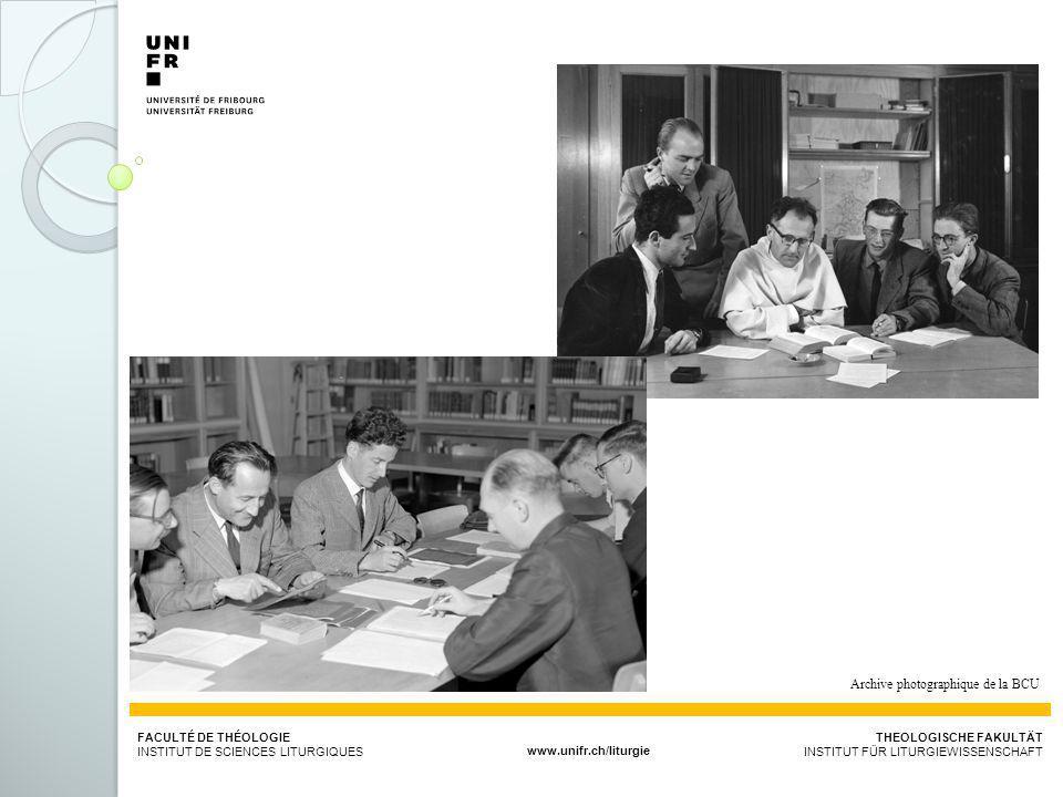 FACULTÉ DE THÉOLOGIE INSTITUT DE SCIENCES LITURGIQUESwww.unifr.ch/liturgie THEOLOGISCHE FAKULTÄT INSTITUT FÜR LITURGIEWISSENSCHAFT Archive photographique de la BCU