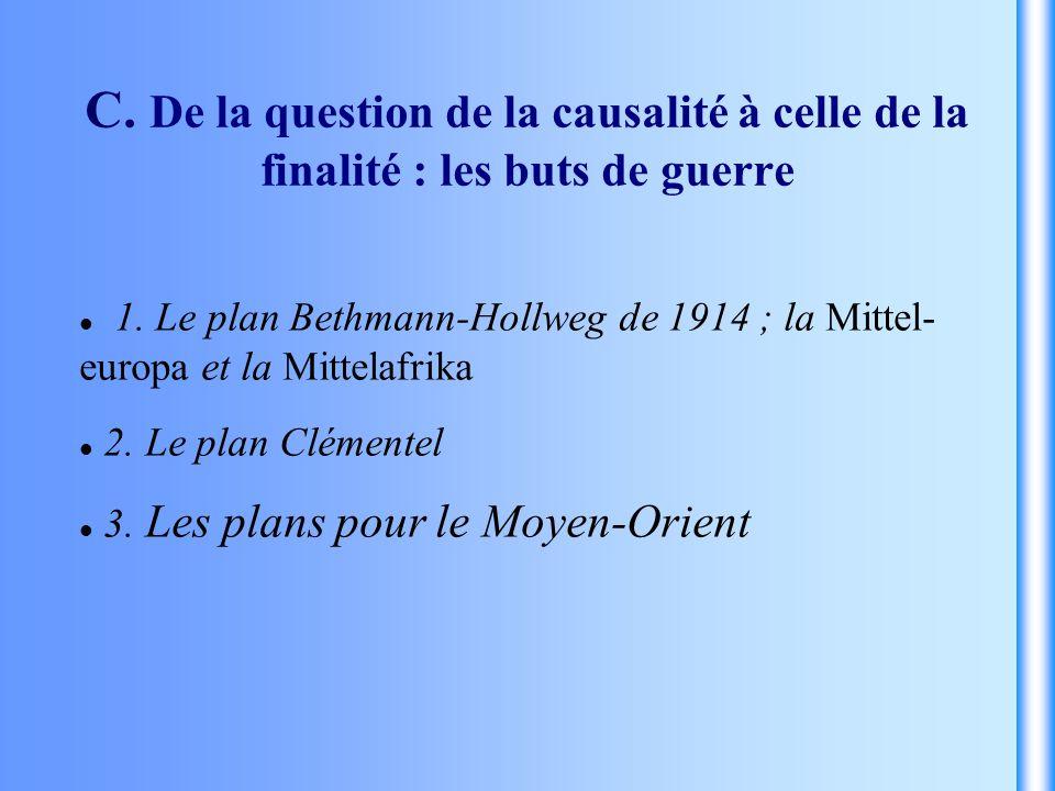 C. De la question de la causalité à celle de la finalité : les buts de guerre 1. Le plan Bethmann-Hollweg de 1914 ; la Mittel- europa et la Mittelafri