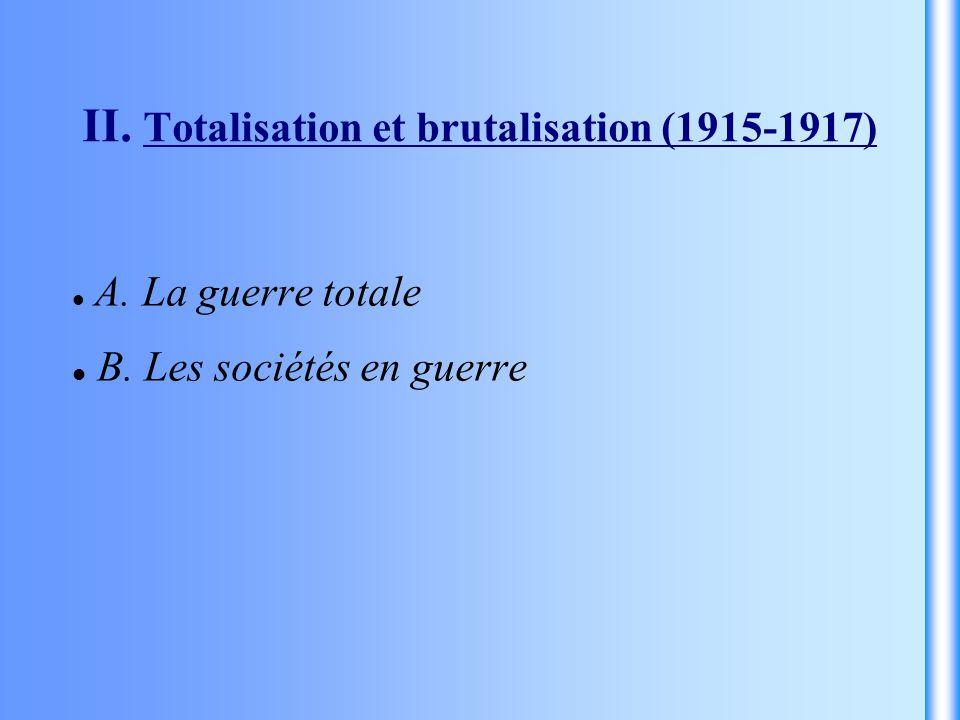 II. Totalisation et brutalisation (1915-1917) A. La guerre totale B. Les sociétés en guerre