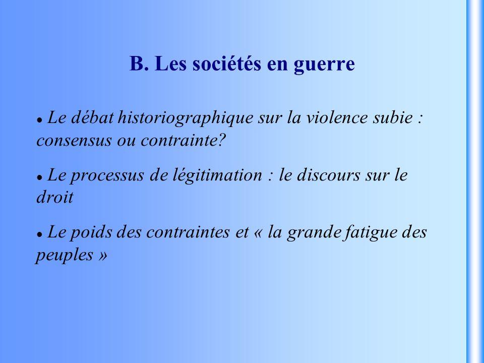 B. Les sociétés en guerre Le débat historiographique sur la violence subie : consensus ou contrainte? Le processus de légitimation : le discours sur l