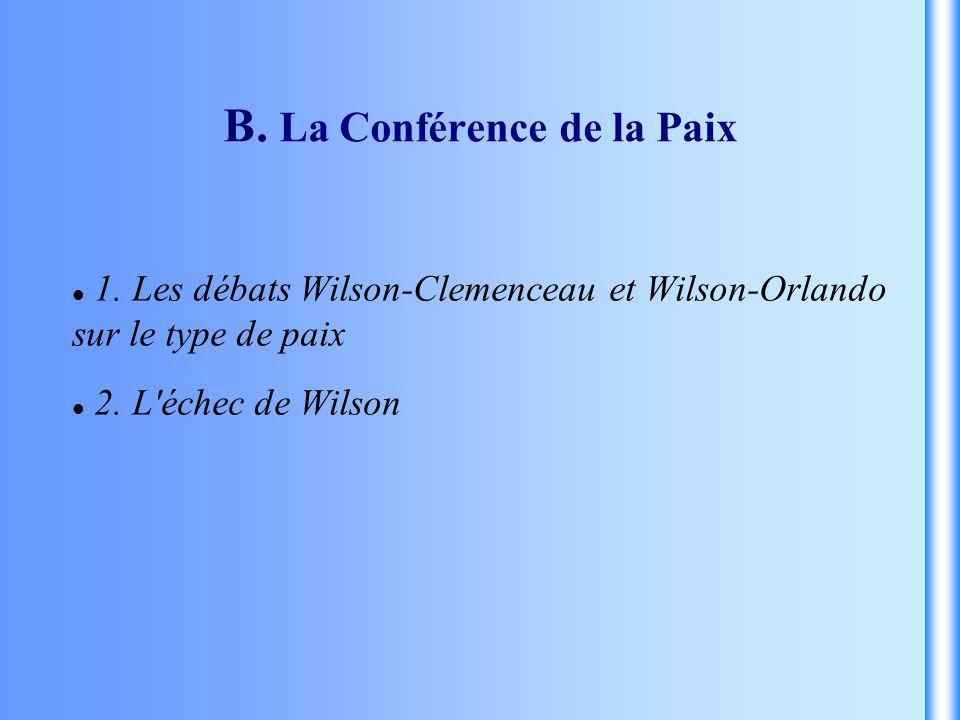 B. La Conférence de la Paix 1. Les débats Wilson-Clemenceau et Wilson-Orlando sur le type de paix 2. L'échec de Wilson