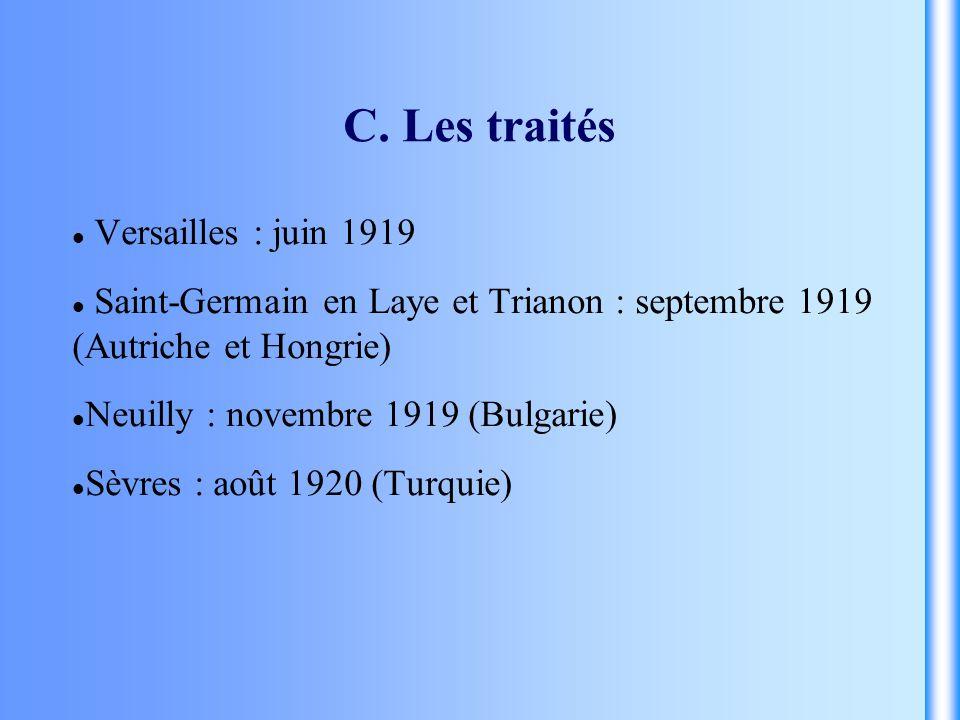C. Les traités Versailles : juin 1919 Saint-Germain en Laye et Trianon : septembre 1919 (Autriche et Hongrie) Neuilly : novembre 1919 (Bulgarie) Sèvre