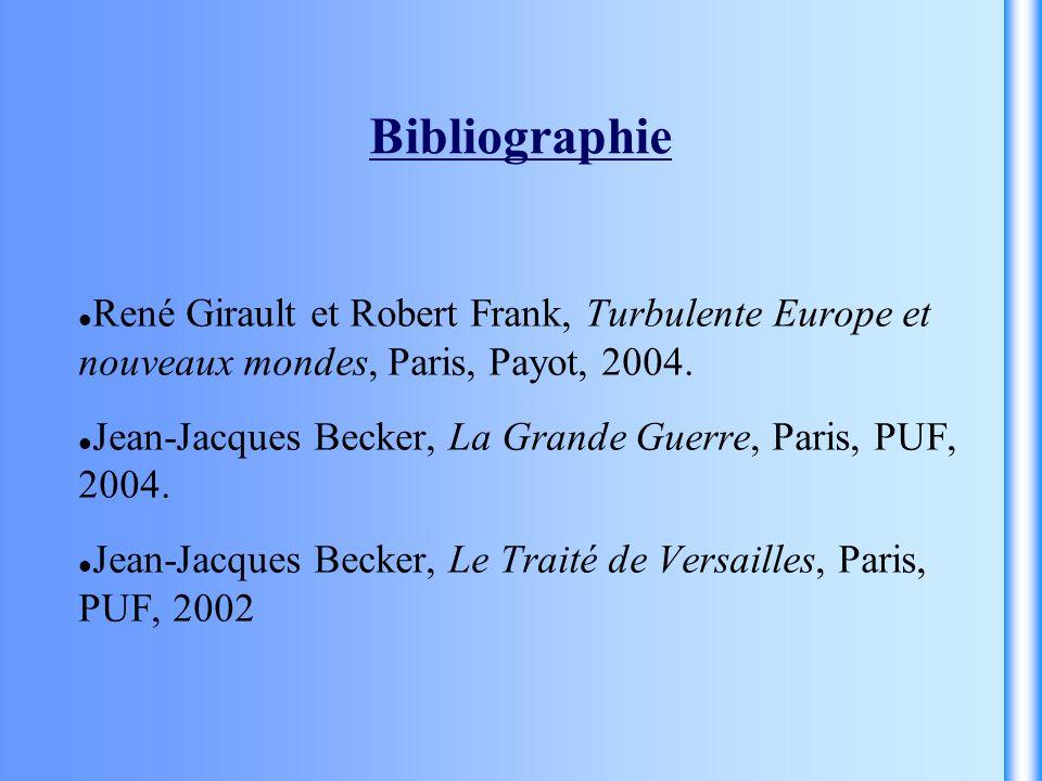 Bibliographie René Girault et Robert Frank, Turbulente Europe et nouveaux mondes, Paris, Payot, 2004. Jean-Jacques Becker, La Grande Guerre, Paris, PU