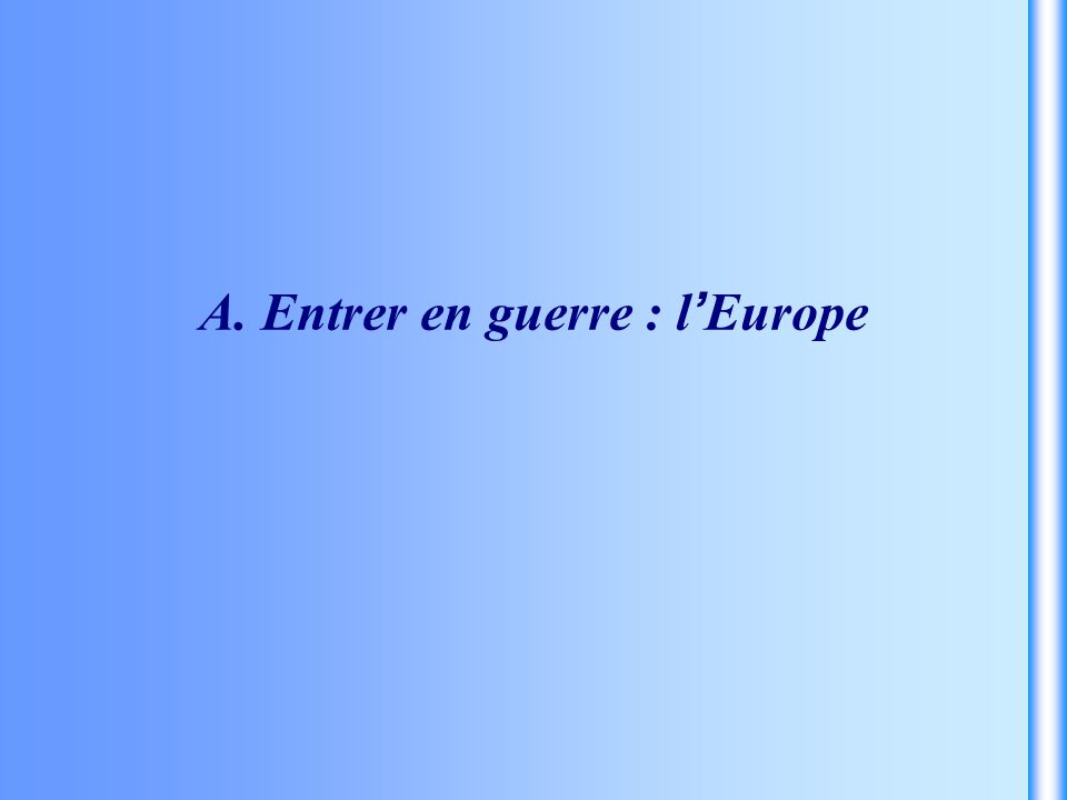 A. Entrer en guerre : l Europe