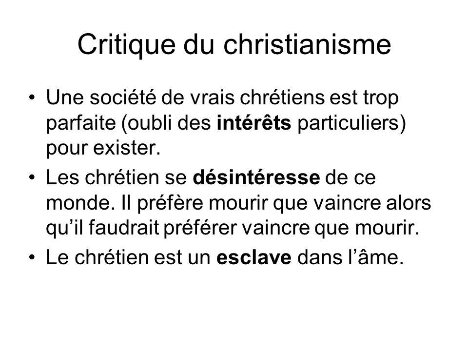 Critique du christianisme Une société de vrais chrétiens est trop parfaite (oubli des intérêts particuliers) pour exister. Les chrétien se désintéress