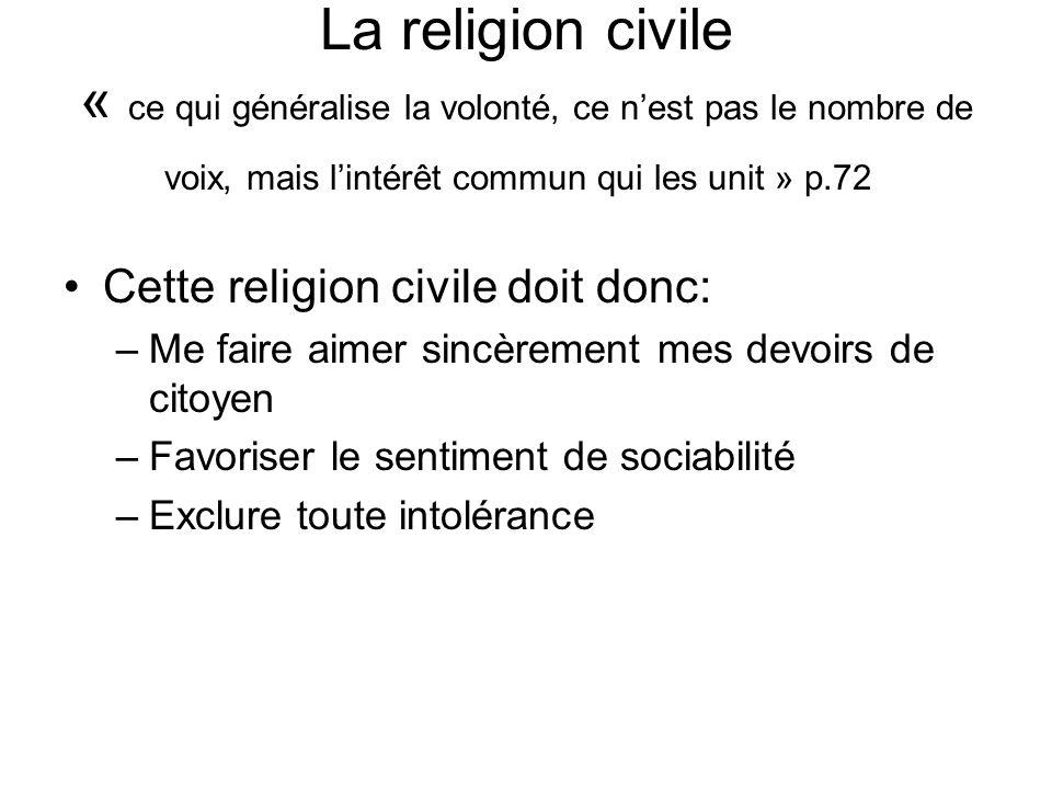 La religion civile « ce qui généralise la volonté, ce nest pas le nombre de voix, mais lintérêt commun qui les unit » p.72 Cette religion civile doit