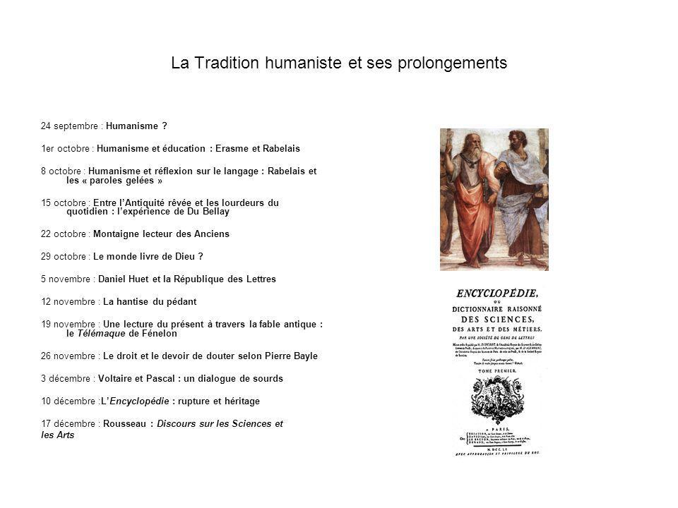 La Tradition humaniste et ses prolongements 24 septembre : Humanisme ? 1er octobre : Humanisme et éducation : Erasme et Rabelais 8 octobre : Humanisme