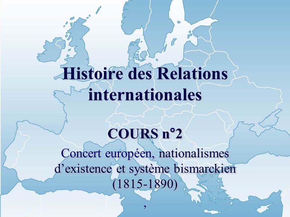 Histoire des Relations internationales COURS n°2 Concert européen, nationalismes dexistence et système bismarckien (1815-1890), Robert Frank COURS n°2