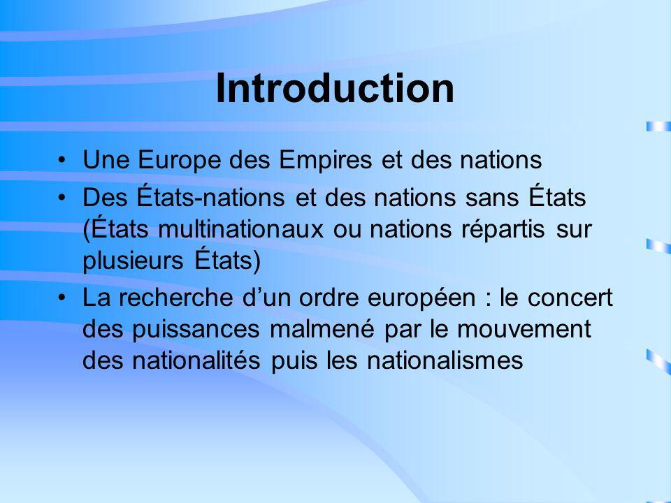 Introduction Une Europe des Empires et des nations Des États-nations et des nations sans États (États multinationaux ou nations répartis sur plusieurs