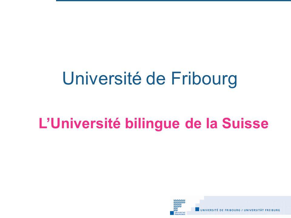 L historique Les bâtiments Lorganisation Le bilinguisme Les études La recherche La formation continue LUniversité de Fribourg en Europe LUniversité de Fribourg dans le monde Table des matières