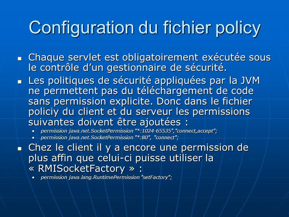 Configuration du fichier policy Chaque servlet est obligatoirement exécutée sous le contrôle dun gestionnaire de sécurité. Chaque servlet est obligato