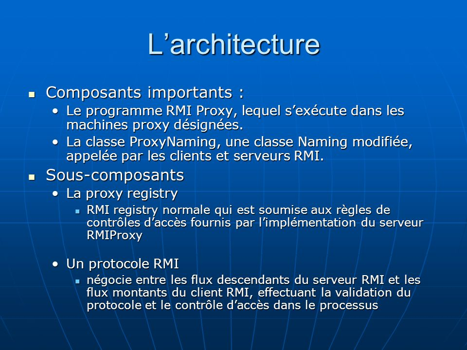 Larchitecture Composants importants : Composants importants : Le programme RMI Proxy, lequel sexécute dans les machines proxy désignées.Le programme R