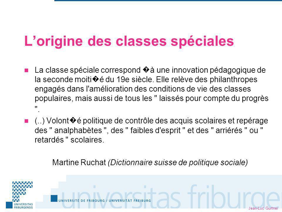 Jean-Luc Gurtner Lorigine des classes spéciales La classe spéciale correspond à une innovation pédagogique de la seconde moiti é du 19e siècle. Elle r