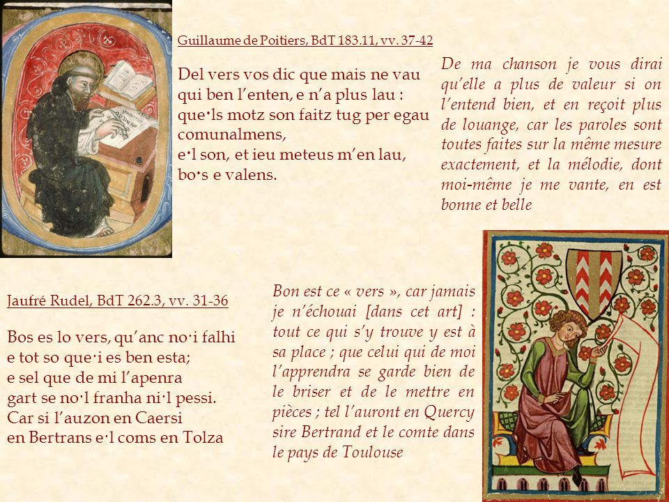 Guillaume de Poitiers, BdT 183.11, vv. 37-42 Del vers vos dic que mais ne vau qui ben lenten, e na plus lau : que · ls motz son faitz tug per egau com