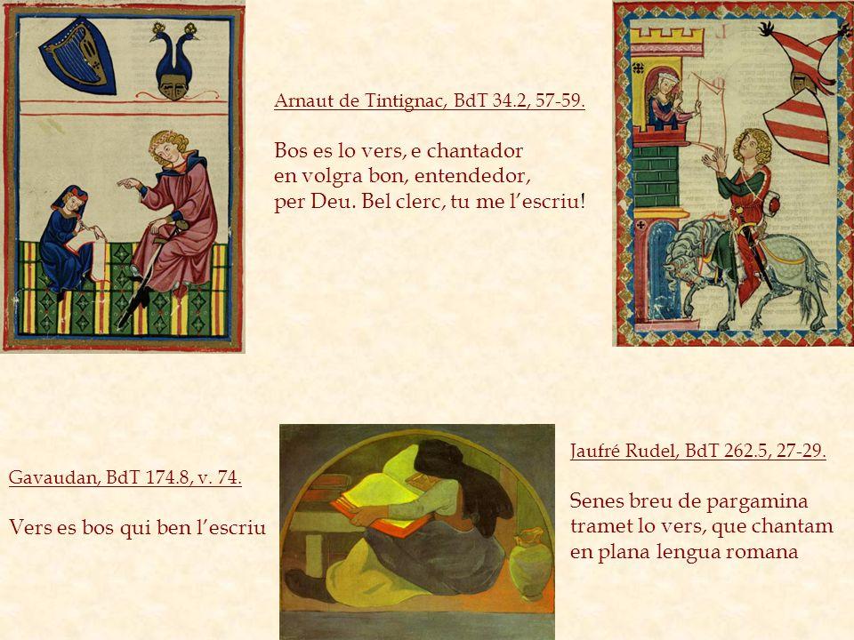 Jaufré Rudel, BdT 262.5, 27-29. Senes breu de pargamina tramet lo vers, que chantam en plana lengua romana Arnaut de Tintignac, BdT 34.2, 57-59. Bos e