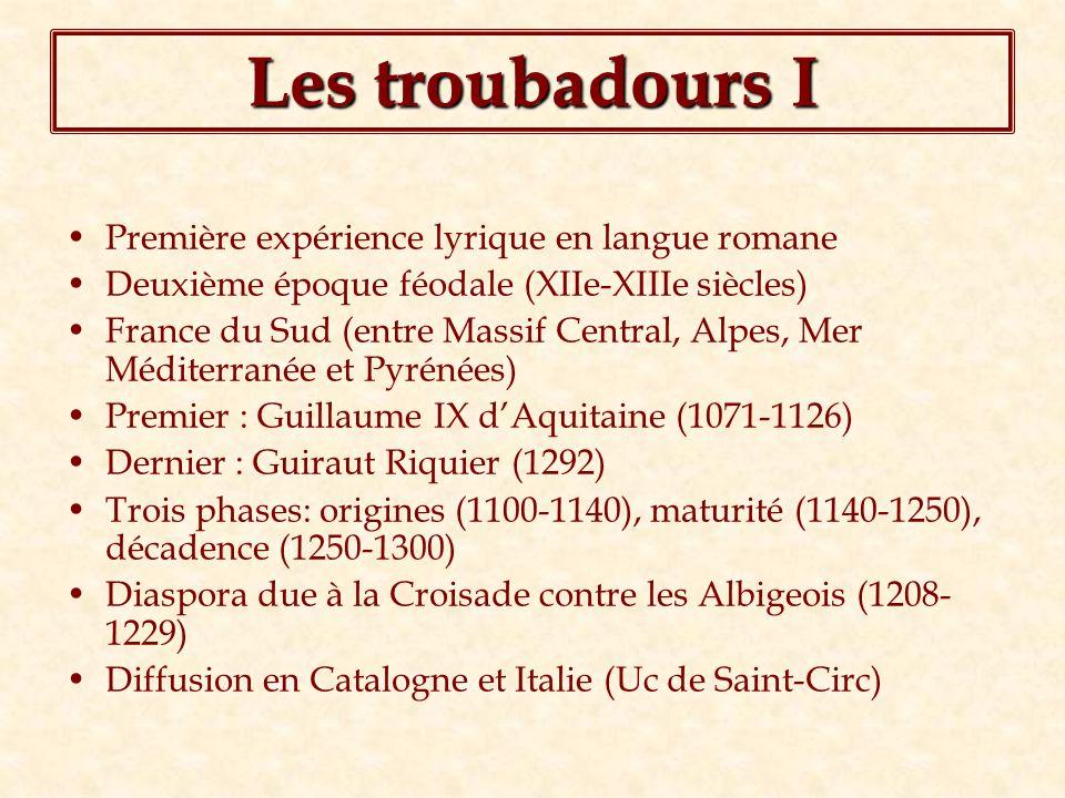 Les troubadours I Première expérience lyrique en langue romane Deuxième époque féodale (XIIe-XIIIe siècles) France du Sud (entre Massif Central, Alpes