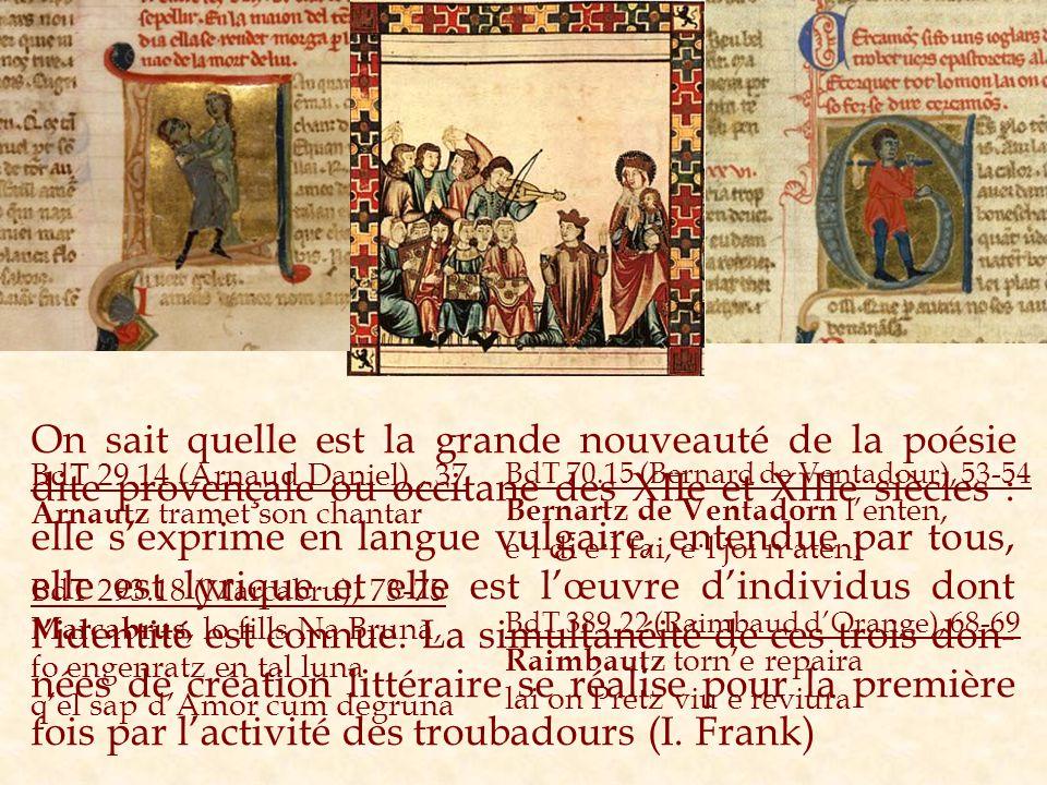 On sait quelle est la grande nouveauté de la poésie dite provençale ou occitane des XIIe et XIIIe siècles : elle sexprime en langue vulgaire, entendue