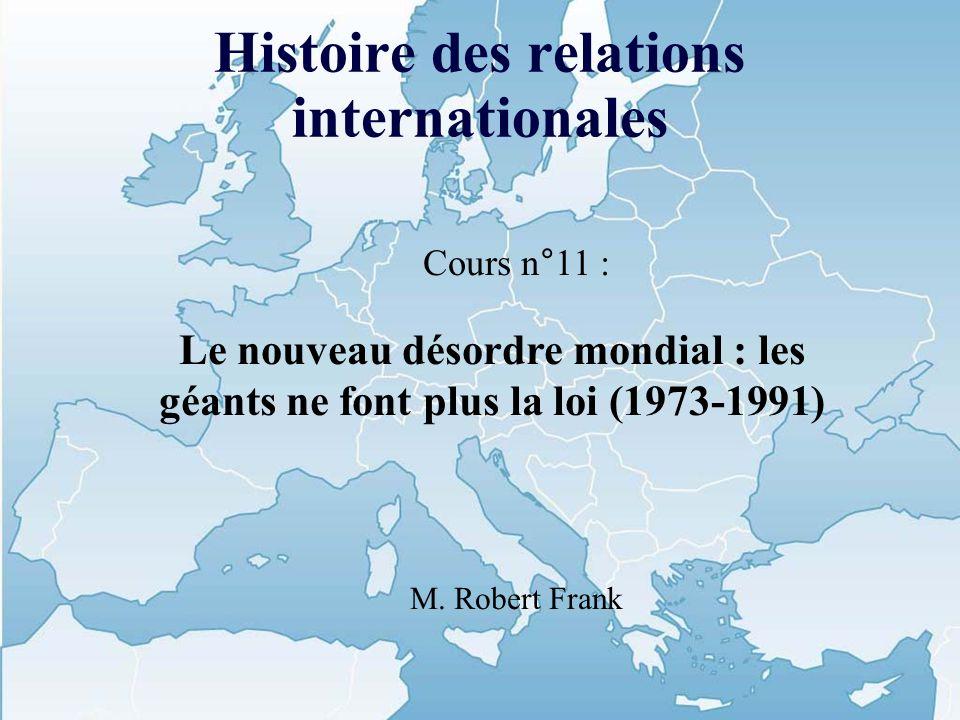 Histoire des relations internationales Cours n°11 : Le nouveau désordre mondial : les géants ne font plus la loi (1973-1991) M.