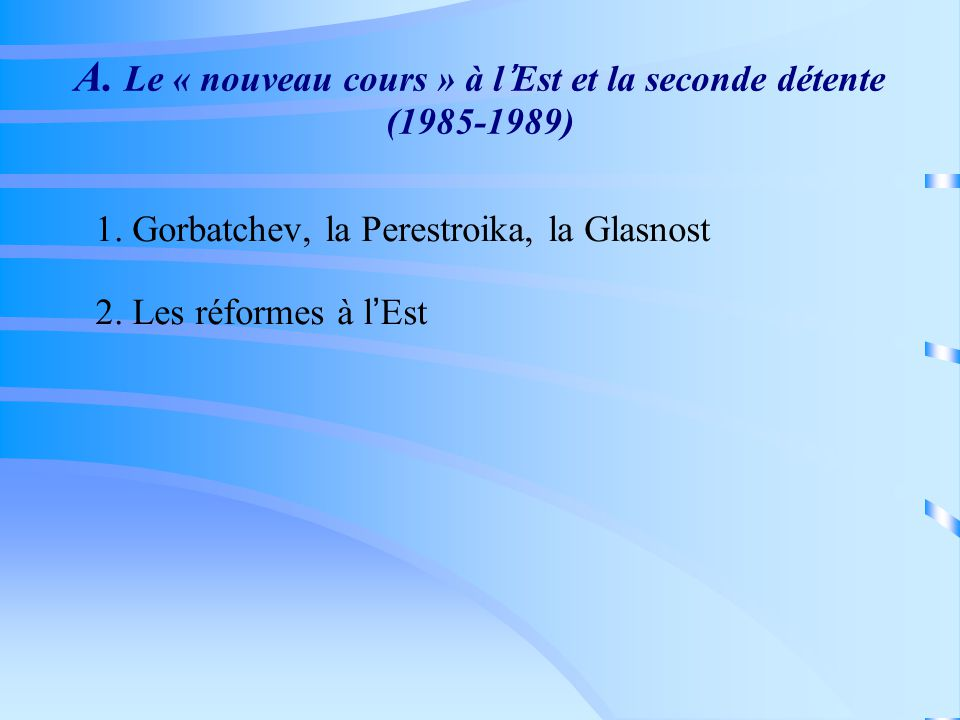 A. Le « nouveau cours » à lEst et la seconde détente (1985-1989) 1.