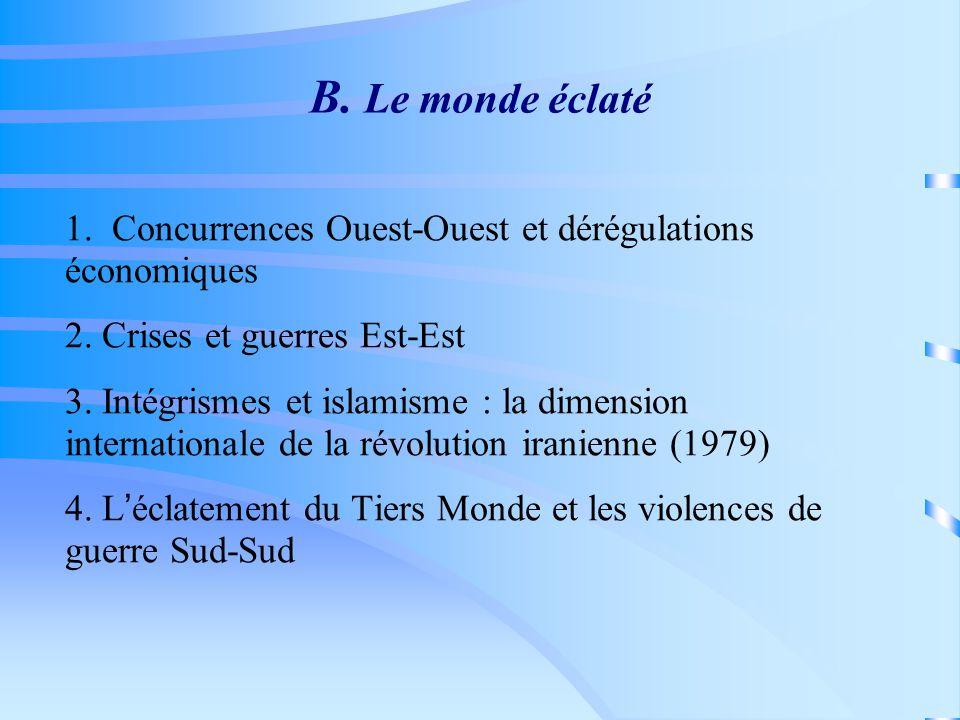 B. Le monde éclaté 1. Concurrences Ouest-Ouest et dérégulations économiques 2.