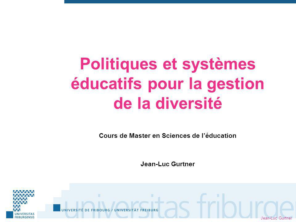 Jean-Luc Gurtner Politiques et systèmes éducatifs pour la gestion de la diversité Cours de Master en Sciences de léducation Jean-Luc Gurtner