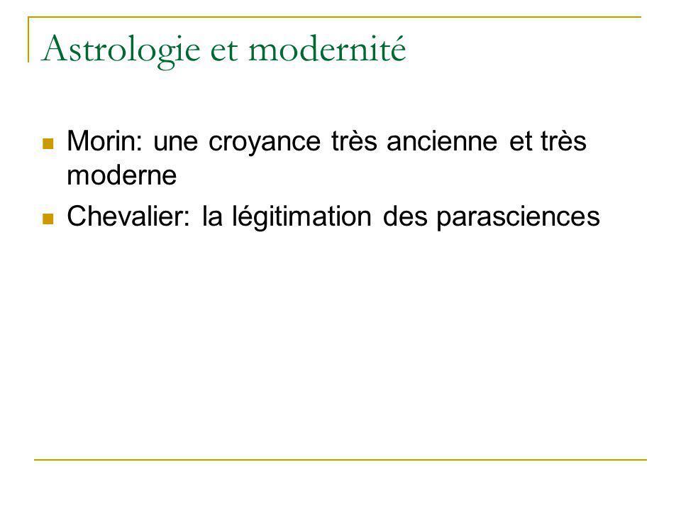 Astrologie et modernité Morin: une croyance très ancienne et très moderne Chevalier: la légitimation des parasciences