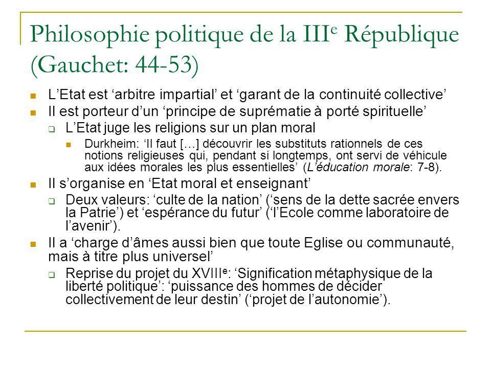 Philosophie politique de la III e République (Gauchet: 44-53) LEtat est arbitre impartial et garant de la continuité collective Il est porteur dun pri