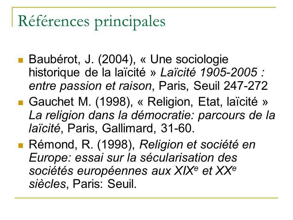 Références principales Baubérot, J. (2004), « Une sociologie historique de la laïcité » Laïcité 1905-2005 : entre passion et raison, Paris, Seuil 247-
