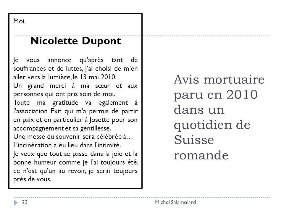 Avis mortuaire paru en 2010 dans un quotidien de Suisse romande Michel Salamolard23 Moi, Nicolette Dupont Je vous annonce quaprès tant de souffrances et de luttes, jai choisi de men aller vers la lumière, le 13 mai 2010.
