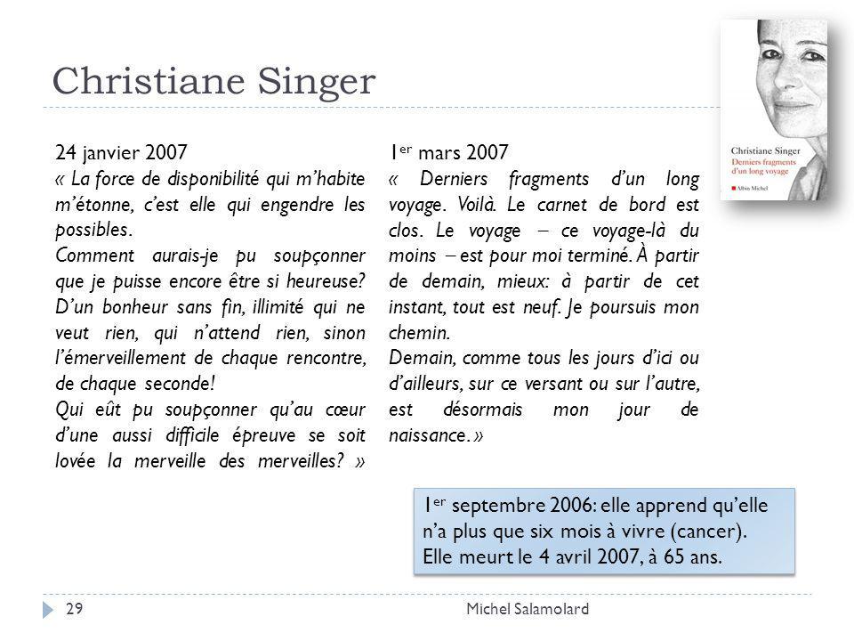Christiane Singer Michel Salamolard29 24 janvier 2007 « La force de disponibilité qui mhabite métonne, cest elle qui engendre les possibles.