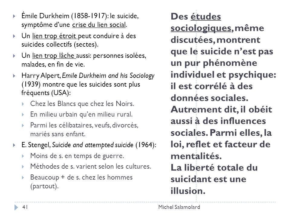 Des études sociologiques, même discutées, montrent que le suicide nest pas un pur phénomène individuel et psychique: il est corrélé à des données sociales.