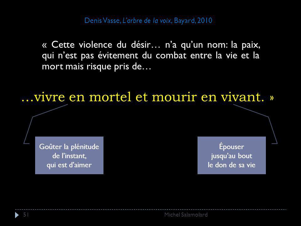 Michel Salamolard51 …vivre en mortel et mourir en vivant. » « Cette violence du désir… na quun nom: la paix, qui nest pas évitement du combat entre la