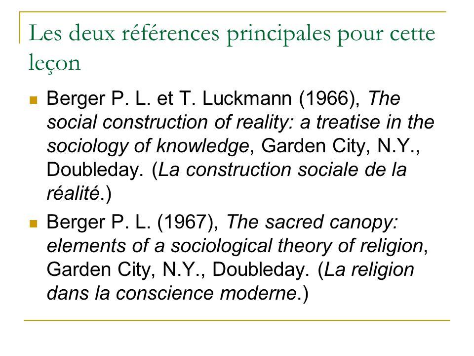 Les deux références principales pour cette leçon Berger P. L. et T. Luckmann (1966), The social construction of reality: a treatise in the sociology o