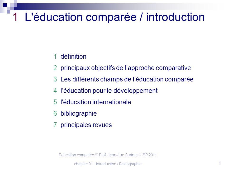 Education comparée /// Prof. Jean-Luc Gurtner /// SP 2011 chapitre 01 : Introduction / Bibliographie 1 1 L'éducation comparée / introduction 1 définit