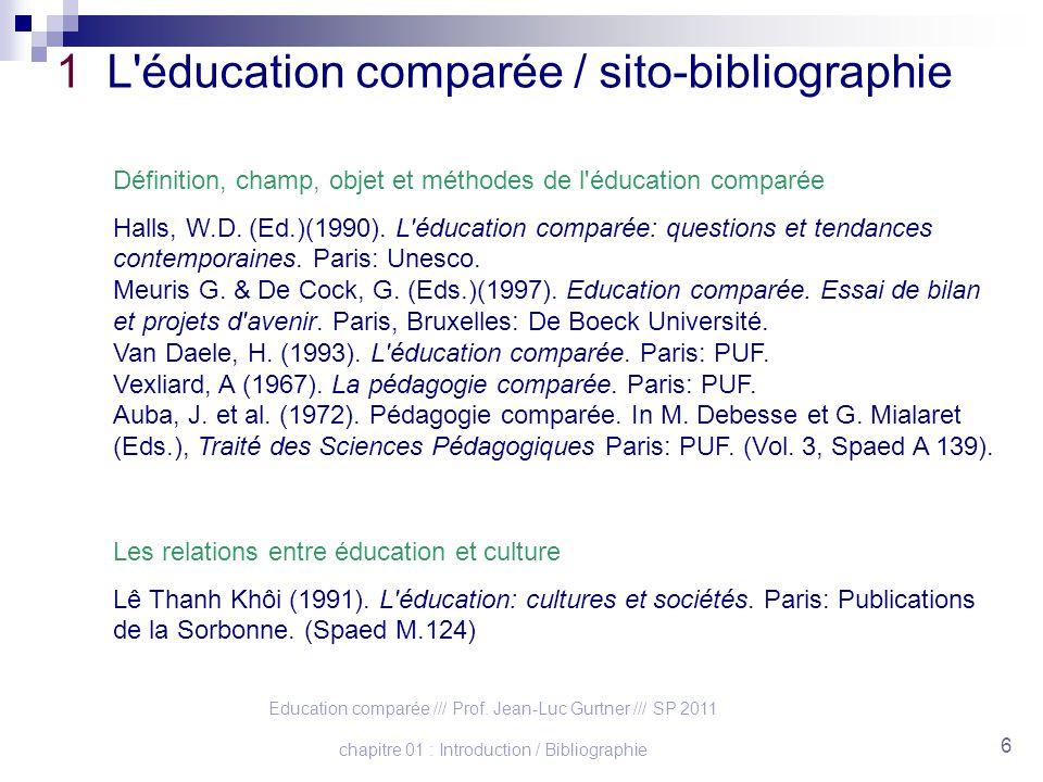 Education comparée /// Prof. Jean-Luc Gurtner /// SP 2011 chapitre 01 : Introduction / Bibliographie 6 1 L'éducation comparée / sito-bibliographie Déf