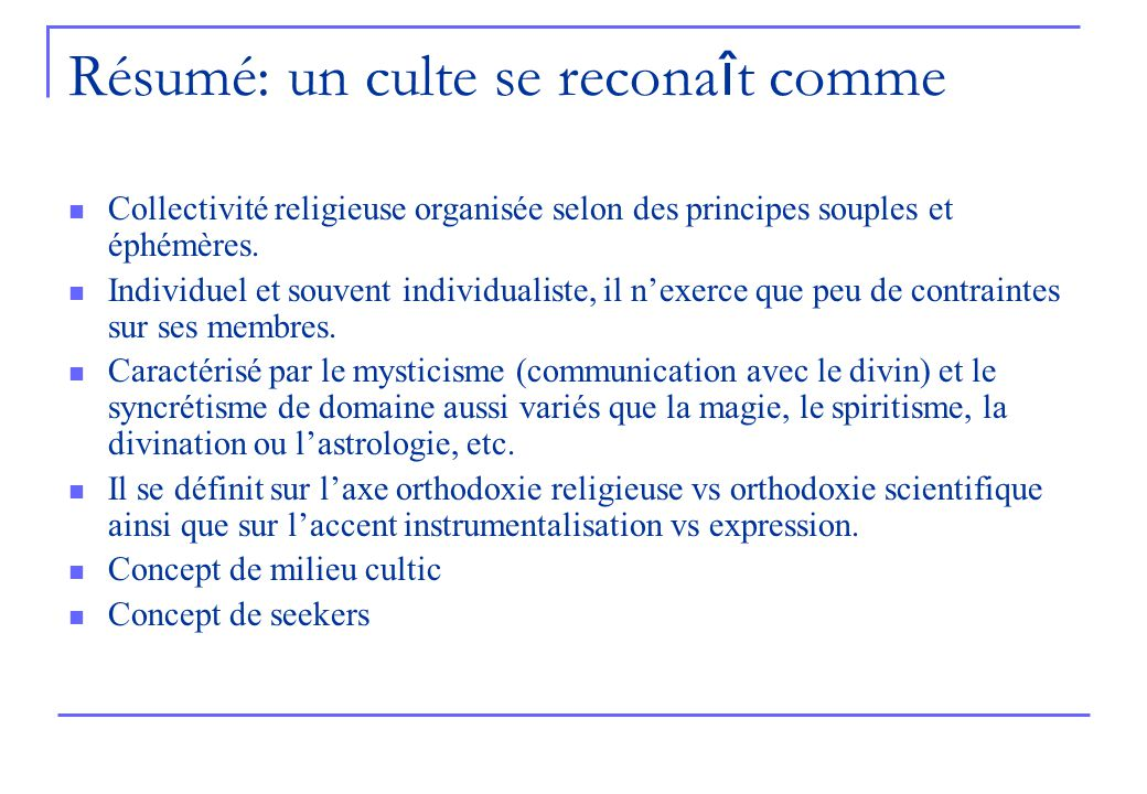 Résumé: un culte se recona î t comme Collectivité religieuse organisée selon des principes souples et éphémères. Individuel et souvent individualiste,