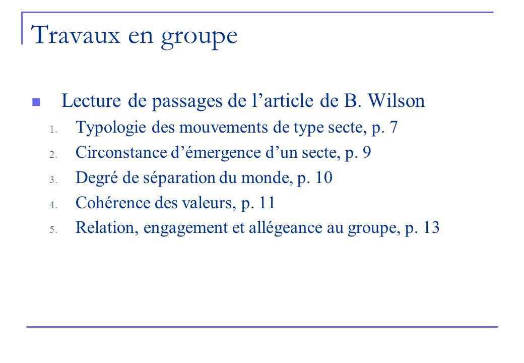 Travaux en groupe Lecture de passages de larticle de B. Wilson 1. Typologie des mouvements de type secte, p. 7 2. Circonstance démergence dun secte, p